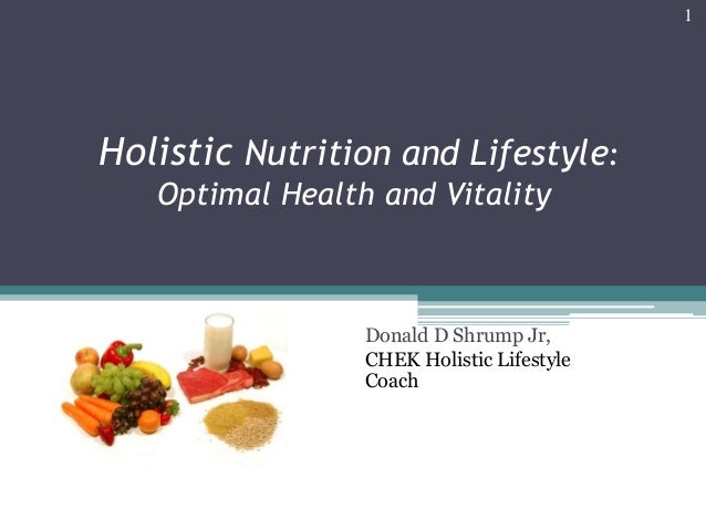 Holistic Nutrition and Lifestyle: Optimal Health and Vitality Donald D Shrump Jr, CHEK Holistic Lifestyle Coach 1