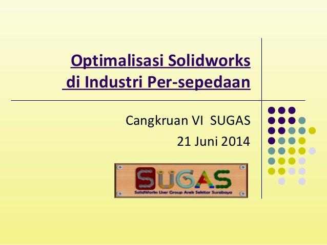 Optimalisasi Solidworks di Industri Per-sepedaan Cangkruan VI SUGAS 21 Juni 2014