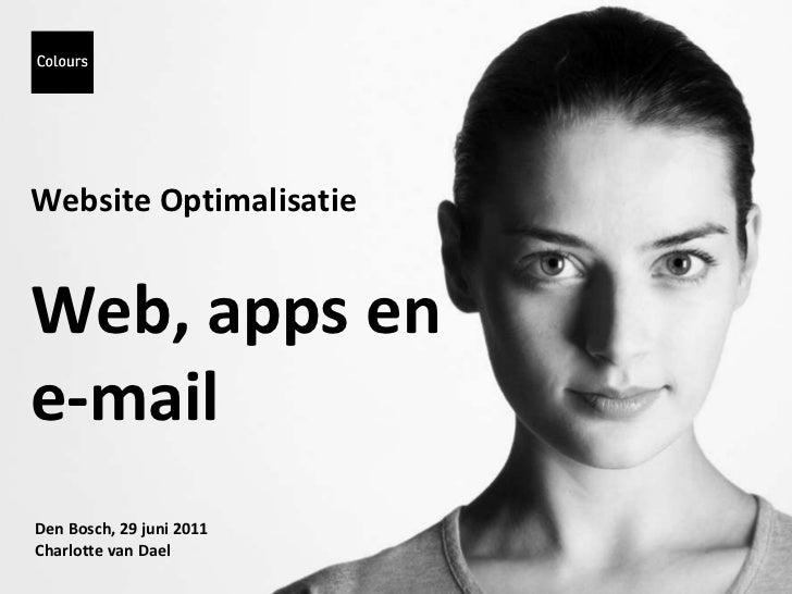 Den Bosch, 29 juni 2011 Charlotte van Dael  Website Optimalisatie Web, apps en  e-mail