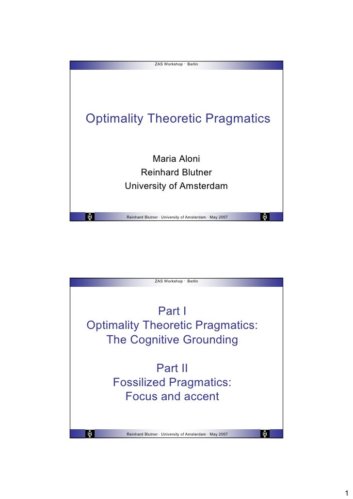 ZAS Workshop · Berlin     Optimality Theoretic Pragmatics                Maria Aloni           Reinhard Blutner        Uni...