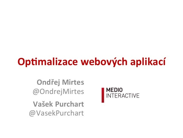 Op#malizace webových aplikacíOndřej Mirtes@OndrejMirtes Vašek Purchart@VasekPurchart