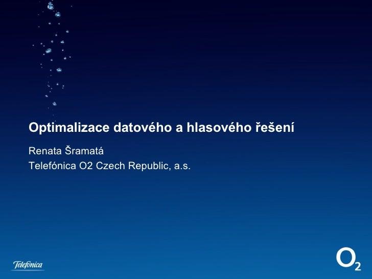 Optimalizace datového a hlasového řešení Renata Šramatá Telefónica O2 Czech Republic, a.s.
