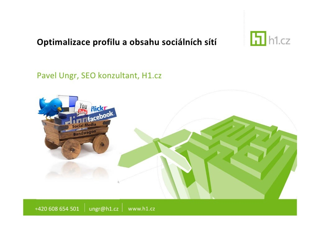 Optimalizace profilu a obsahu sociálních sítíPavel Ungr, SEO konzultant, H1.cz+420 608 654 501   ungr@h1.cz   www.h1.cz