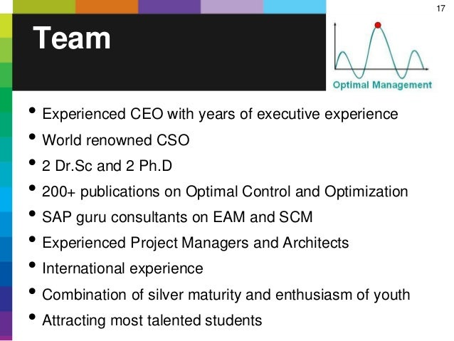 17 Team • Experienced CEO with years of executive experience • World renowned CSO • 2 Dr.Sc and 2 Ph.D • 200+ publications...