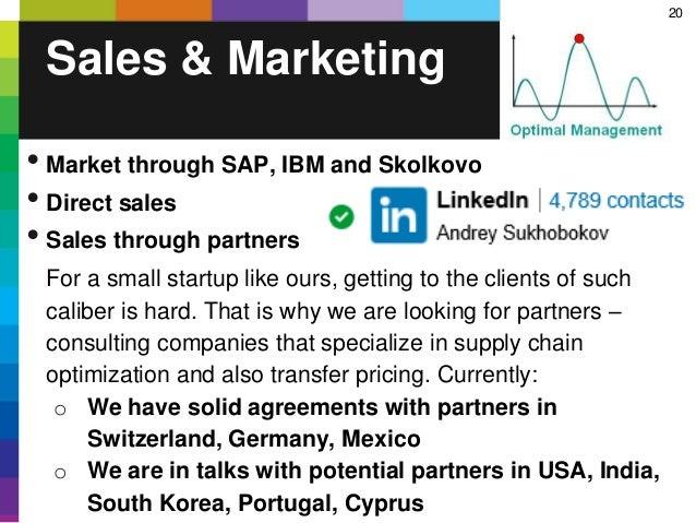 20 Sales & Marketing • Market through SAP, IBM and Skolkovo • Direct sales • Sales through partners For a small startup li...