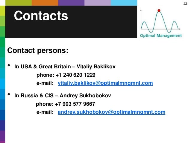 22 Contacts Contact persons: • In USA & Great Britain – Vitaliy Baklikov phone: +1 240 620 1229 e-mail: vitaliy.baklikov@o...