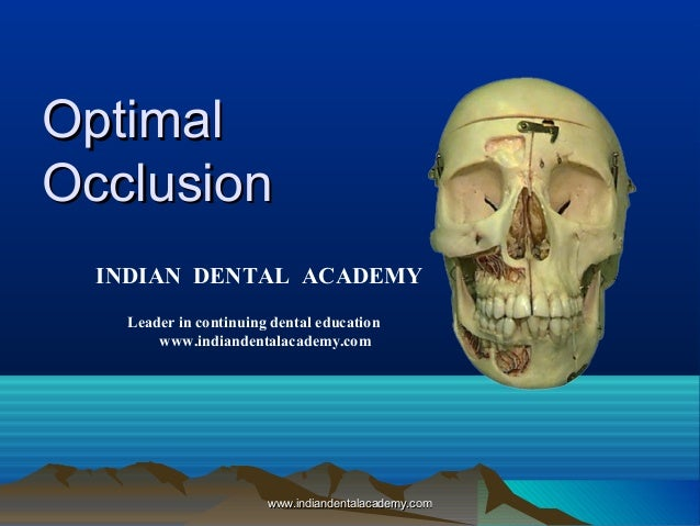 OptimalOptimal OcclusionOcclusion INDIAN DENTAL ACADEMY Leader in continuing dental education www.indiandentalacademy.com ...