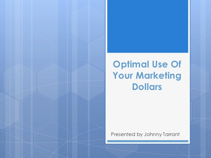 Optimal Use OfYour Marketing    DollarsPresented by Johnny Tarrant