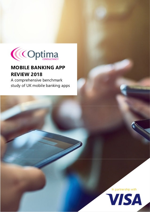 MOBILE BANKING APP REVIEW 2018 A comprehensive benchmark study of UK mobile banking apps In partnership with