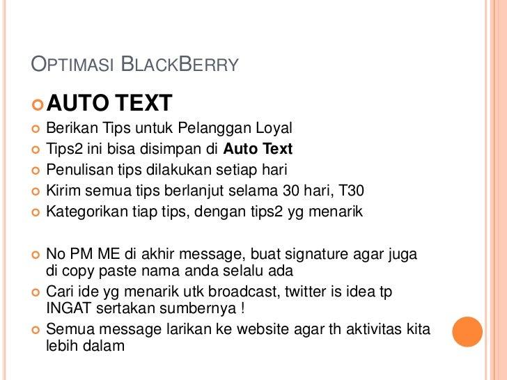 OPTIMASI BLACKBERRY AUTO TEXT Berikan Tips untuk Pelanggan Loyal Tips2 ini bisa disimpan di Auto Text Penulisan tips d...