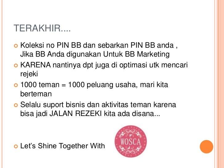TERAKHIR.... Koleksi no PIN BB dan sebarkan PIN BB anda ,  Jika BB Anda digunakan Untuk BB Marketing KARENA nantinya dpt...