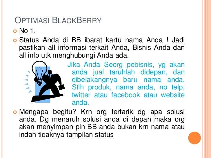 OPTIMASI BLACKBERRY No 1. Status Anda di BB ibarat kartu nama Anda ! Jadi  pastikan all informasi terkait Anda, Bisnis A...