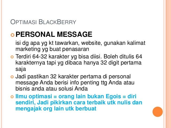 OPTIMASI BLACKBERRY PERSONAL         MESSAGE  isi dg apa yg kt tawarkan, website, gunakan kalimat  marketing yg buat pena...