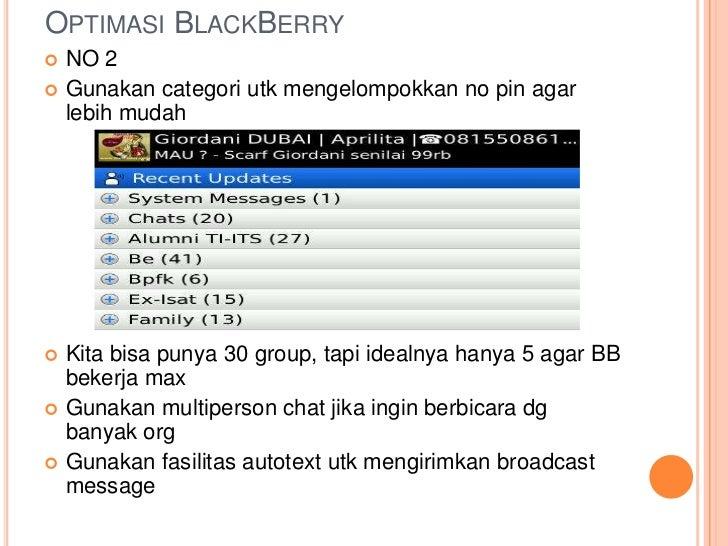 OPTIMASI BLACKBERRY   NO 2   Gunakan categori utk mengelompokkan no pin agar    lebih mudah   Kita bisa punya 30 group,...