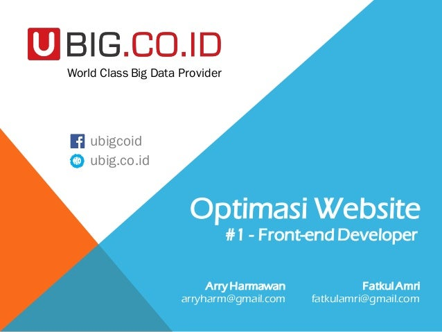 Optimasi Website Arry Harmawan arryharm@gmail.com World Class Big Data Provider ubigcoid ubig.co.id Fatkul Amri fatkulamri...