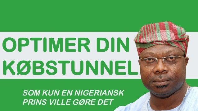 OPTIMER DIN KØBSTUNNEL SOM KUN EN NIGERIANSK PRINS VILLE GØRE DET