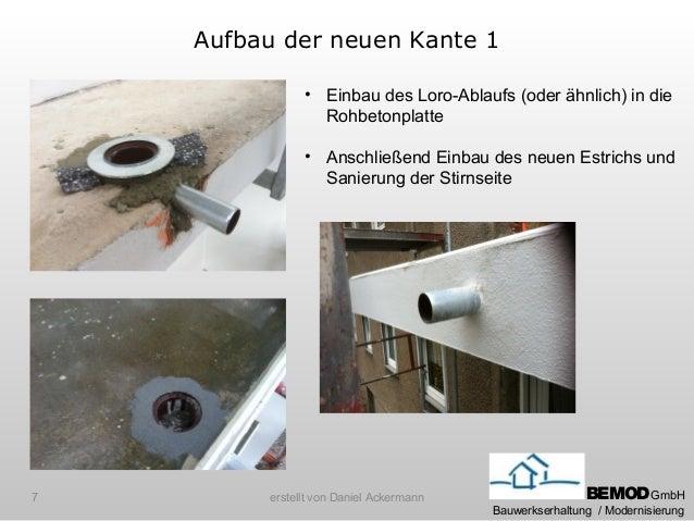 Aufbau der neuen Kante 1               • Einbau des Loro-Ablaufs (oder ähnlich) in die                 Rohbetonplatte     ...