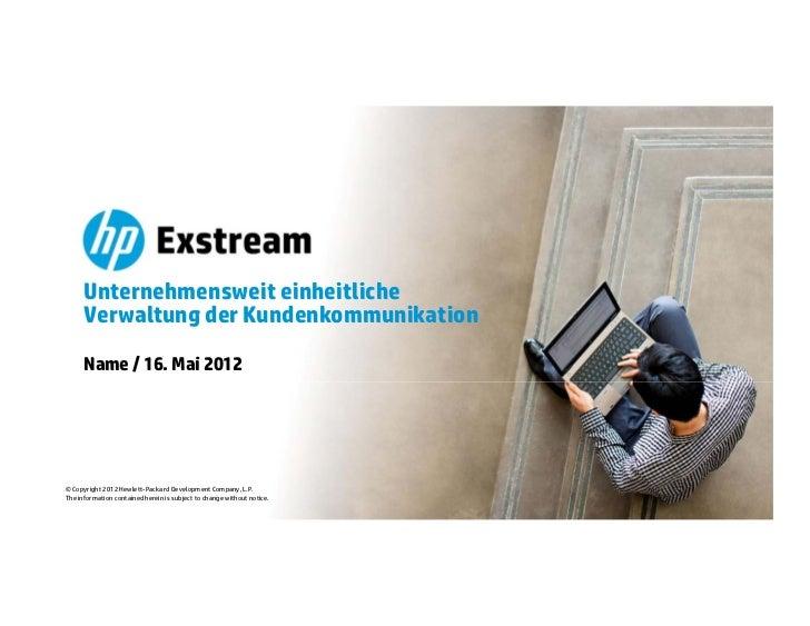 Unternehmensweit einheitliche      Verwaltung der Kundenkommunikation      Name / 16. Mai 2012© Copyright 2012 Hewlett-Pac...