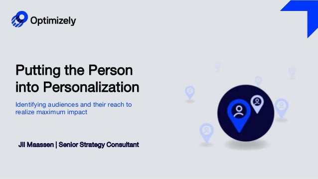 Putting the Person into Personalization Jil Maassen | Senior Strategy Consultant Identifying audiences and their reach to ...
