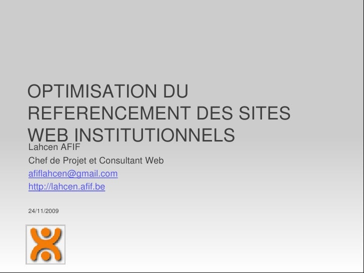OPTIMISATION DU REFERENCEMENT DES SITES WEB INSTITUTIONNELS<br />Lahcen AFIF<br />Chef de Projet et Consultant Web<br />af...