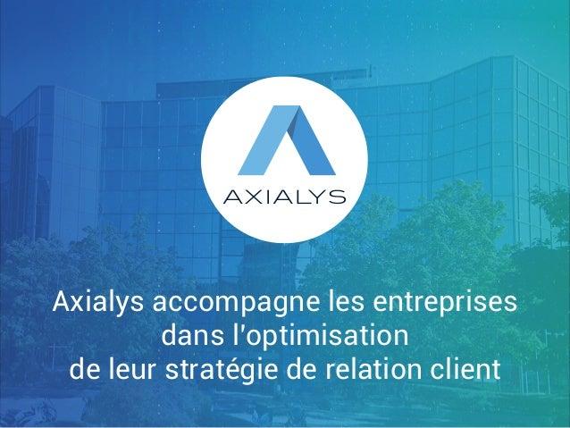 Axialys accompagne les entreprises dans l'optimisation de leur stratégie de relation client