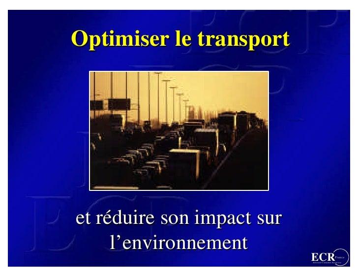 Optimiser le transport     et réduire son impact sur      l'environnement                             ECR                 ...