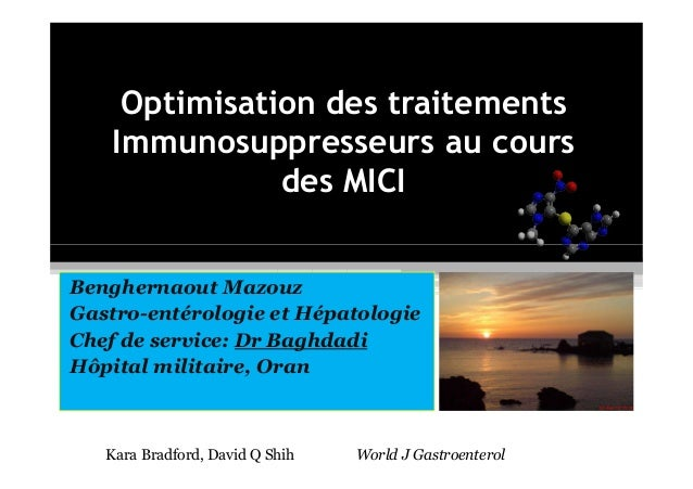 Optimisation des traitementsImmunosuppresseurs au coursdes MICIBenghernaout MazouzGastro-entérologie et HépatologieChef de...