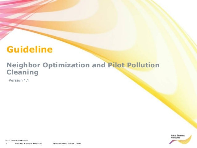 Guideline Neighbor Optimization and Pilot Pollution Cleaning  Version 1.1Soc Classification level1        © Nokia Siemens ...