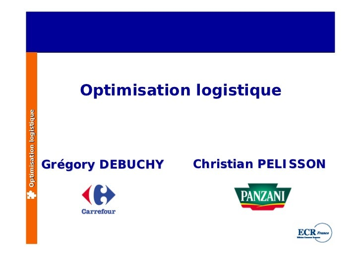 Optimisation logistique Optimisation logistique                               Grégory DEBUCHY   Christian PELISSON
