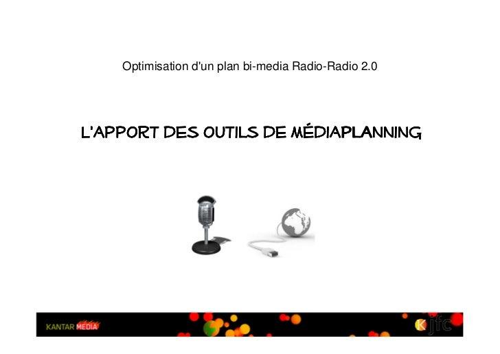 Optimisation dun plan bi-media Radio-Radio 2.0Lapport des outils de médiaplanning