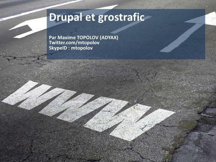 Drupal et grostrafic<br />Par Maxime TOPOLOV (ADYAX)<br />Twitter.com/mtopolov<br />SkypeID : mtopolov<br />