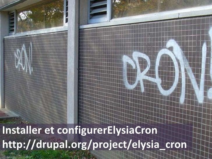 Installer et configurerElysiaCronhttp://drupal.org/project/elysia_cron<br />