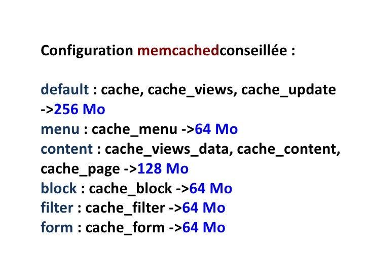 Configuration memcachedconseillée :default : cache, cache_views, cache_update -> 256 Momenu : cache_menu -> 64 Mocontent :...