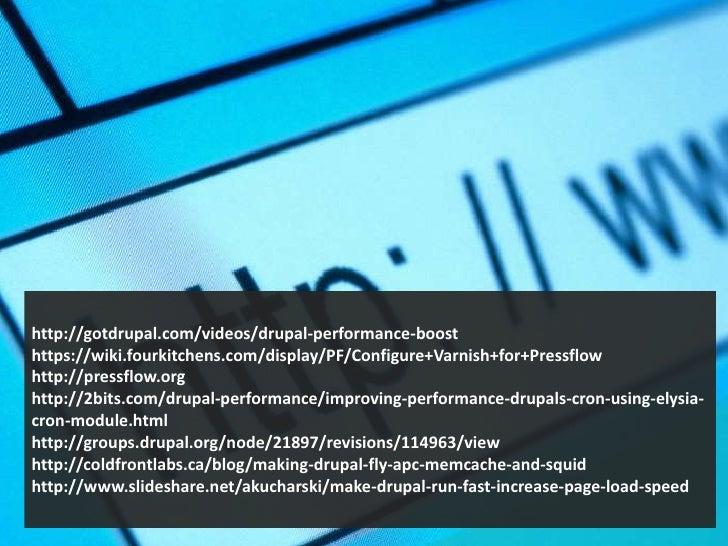 http://gotdrupal.com/videos/drupal-performance-boosthttps://wiki.fourkitchens.com/display/PF/Configure+Varnish+for+Pressfl...