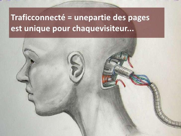 Traficconnecté = unepartie des pages est unique pour chaquevisiteur...<br />