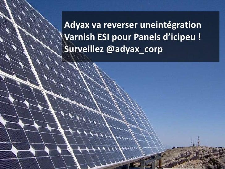 Adyax va reverser uneintégration Varnish ESI pour Panels d'icipeu ! Surveillez @adyax_corp<br />