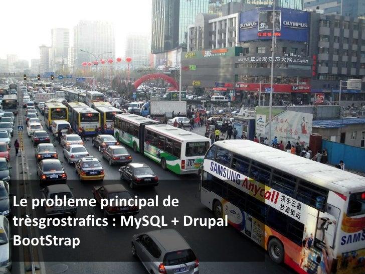 Le probleme principal de trèsgrostrafics : MySQL + Drupal BootStrap<br />