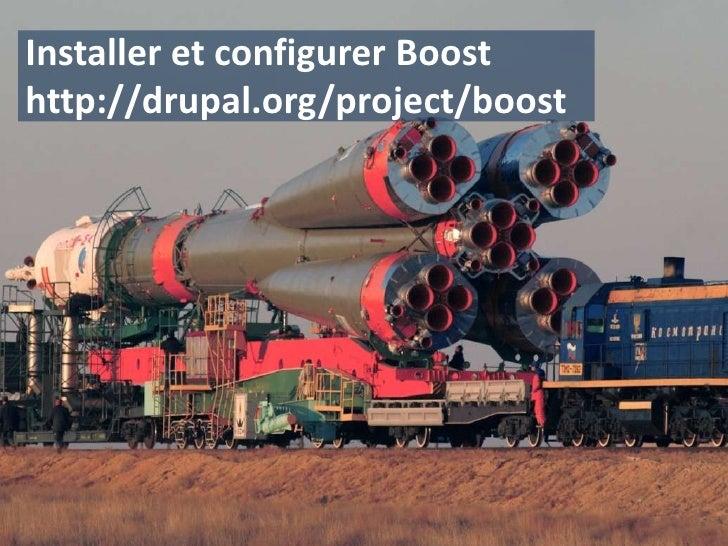 Installer et configurer Boosthttp://drupal.org/project/boost<br />