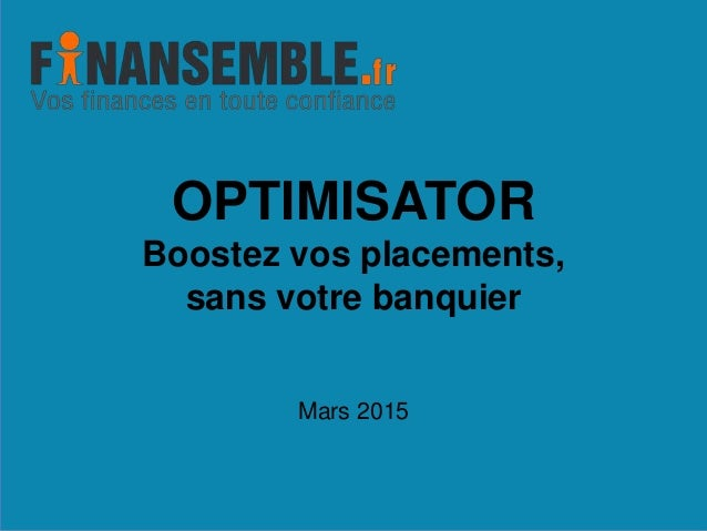 Mars 2015 OPTIMISATOR Boostez vos placements, sans votre banquier