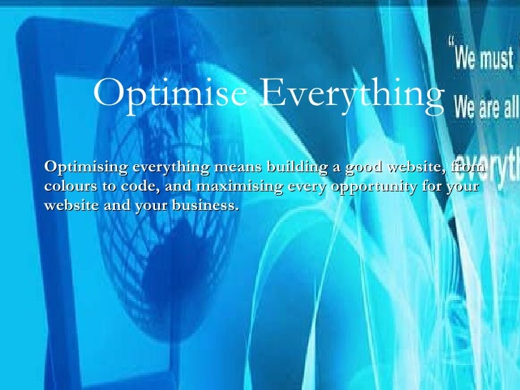 Optimising everything means building a good website, from colours to code, and maximising every opportunity for your websi...