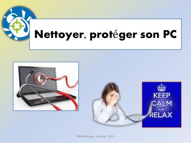 Nettoyer, protéger son PC Médiathèque - Lorient - 2015
