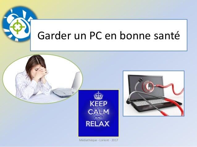 Garder un PC en bonne santé Médiathèque - Lorient - 2017
