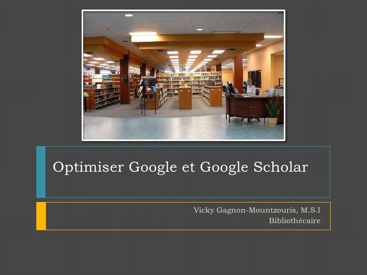 Optimiser Google et Google Scholar<br />Vicky Gagnon-Mountzouris, M.S.I<br />Bibliothécaire<br />