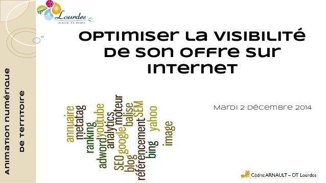 Optimiser la visibilité  de son offre sur  internet  Mardi 2 décembre 2014  Animation numérique  de territoire