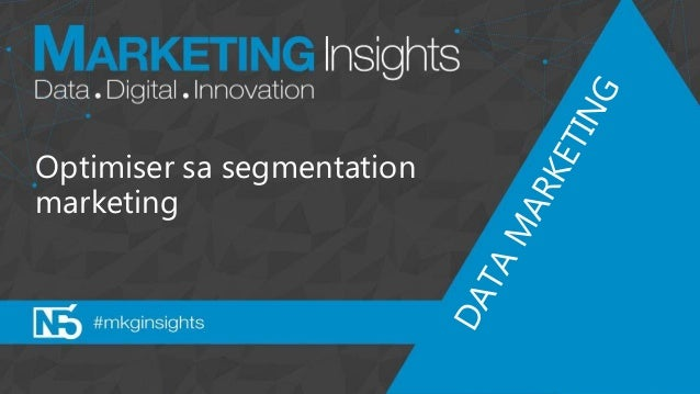 Optimiser sa segmentation marketing