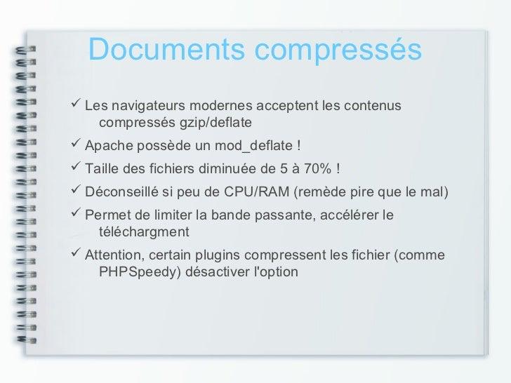 Documents compressés Les navigateurs modernes acceptent les contenus    compressés gzip/deflate Apache possède un mod_de...