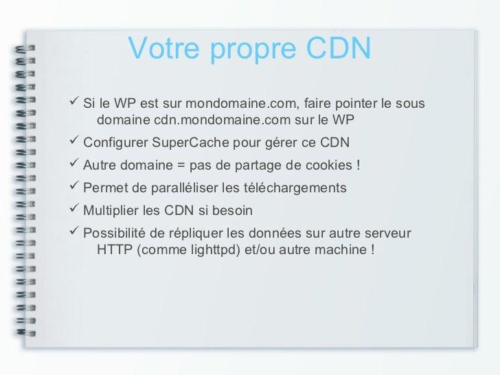 Votre propre CDN Si le WP est sur mondomaine.com, faire pointer le sous    domaine cdn.mondomaine.com sur le WP Configur...