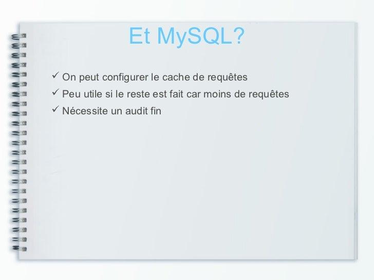 Et MySQL? On peut configurer le cache de requêtes Peu utile si le reste est fait car moins de requêtes Nécessite un aud...