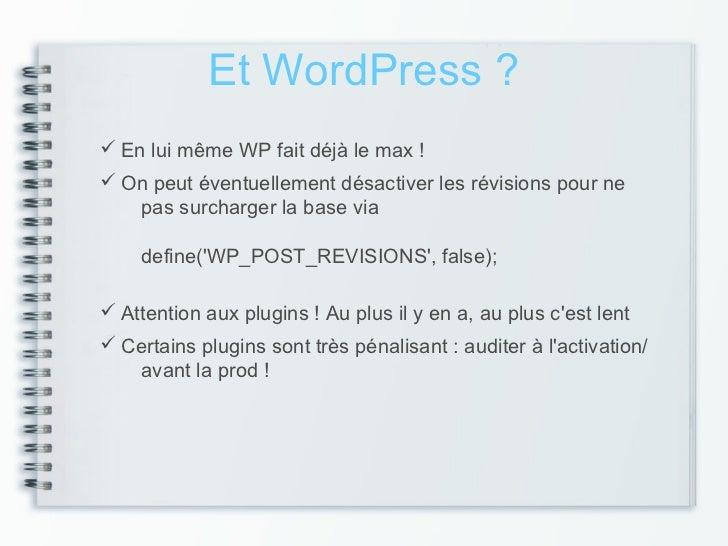 Et WordPress ? En lui même WP fait déjà le max ! On peut éventuellement désactiver les révisions pour ne   pas surcharge...