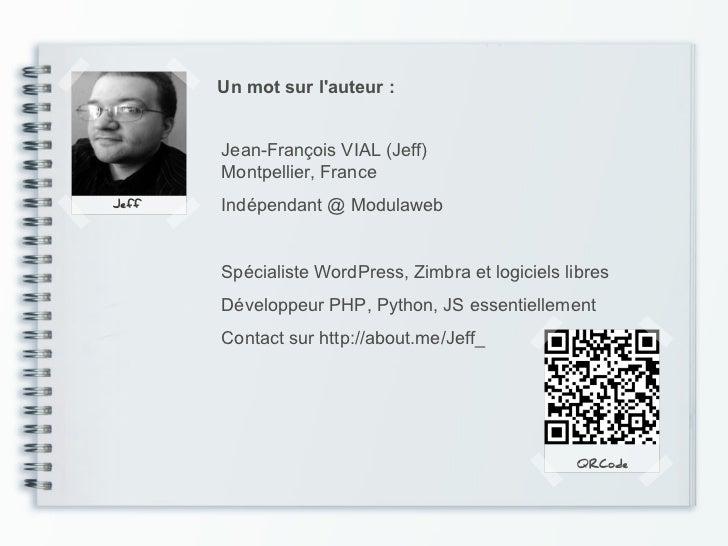 Un mot sur lauteur :       Jean-François VIAL (Jeff)       Montpellier, FranceJeff   Indépendant @ Modulaweb       Spécial...